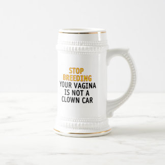 Stop breeding. Your vagina is not a clown car. Coffee Mug
