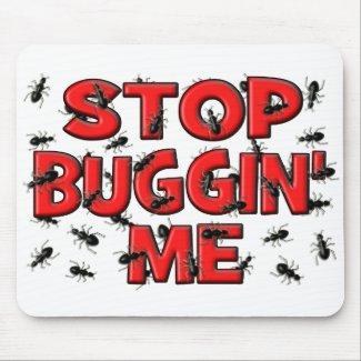Stop Buggin' Me (Bugs) Mousepads