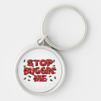 Stop Buggin' Me (Bugs) Silver-Colored Round Keychain