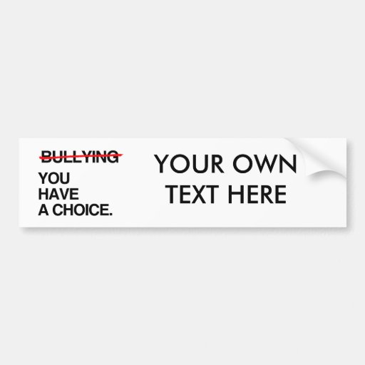 STOP BULLYING YOU HAVE A CHOICE CAR BUMPER STICKER