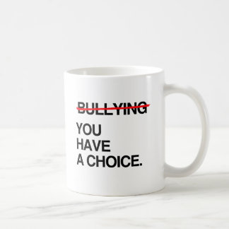 STOP BULLYING YOU HAVE A CHOICE CLASSIC WHITE COFFEE MUG