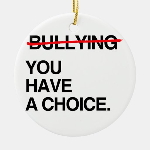STOP BULLYING YOU HAVE A CHOICE CHRISTMAS ORNAMENTS