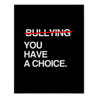 STOP BULLYING YOU HAVE A CHOICE POSTER