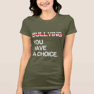 STOP BULLYING YOU HAVE A CHOICE T-Shirt