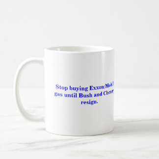 Stop buying Exxon/Mobil gas until Bush resigns. Coffee Mug