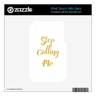 """""""Stop Calling Me"""" Phone Case Decal For iPod Touch 4G"""