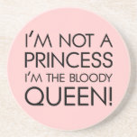 Stop calling me princess: I'm the bloody queen! Coasters