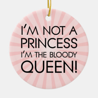 Stop calling me princess: I'm the bloody queen! Double-Sided Ceramic Round Christmas Ornament
