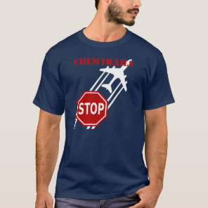 Stop Chemtrails Stop Sign on dark background T-Shirt