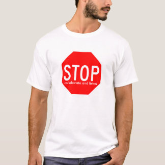 stop, collaborate and listen T-Shirt