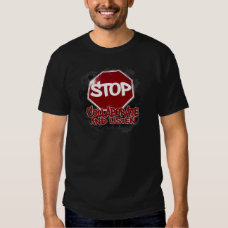 Stop! Collaborate and Listen. T-shirt