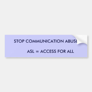 STOP COMMUNICATION ABUSE       ASL = ACCESS FOR... BUMPER STICKER