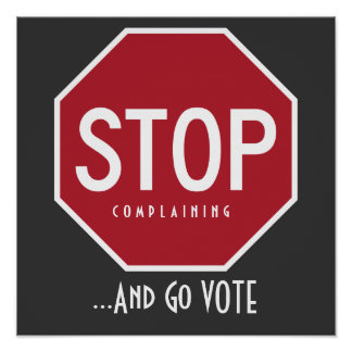 STOP Complaining And Go VOTE Poster