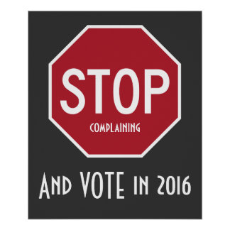 STOP Complaining And VOTE 2016 Poster