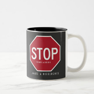 STOP Complaining Make A Difference Mug