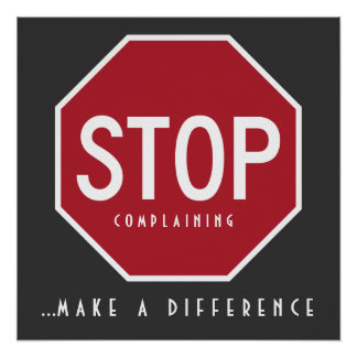STOP Complaining_Make A Difference Poster