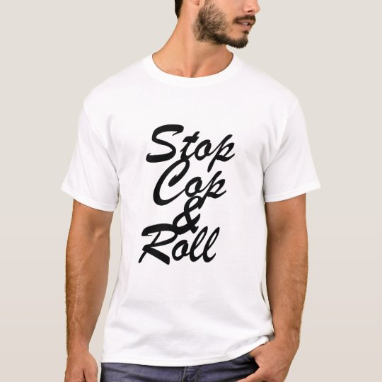 stop cop and roll T-Shirt