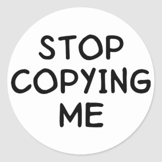 Stop Copying Me Classic Round Sticker