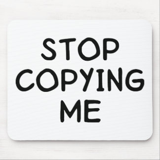 Stop Copying Me Mouse Pad
