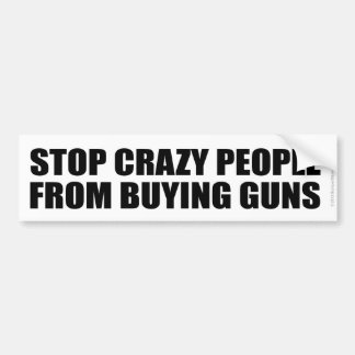 STOP CRAZY PEOPLE FROM BUYING GUNS BUMPER STICKER