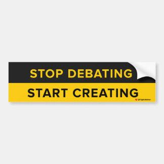 Stop Debating Start Creating Bumper Sticker