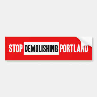 Stop Demolishing Portland - bumper sticker