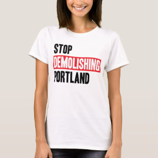 Stop Demolishing Portland - light colors, women's. T-Shirt