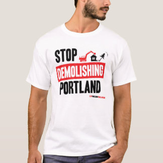 Stop Demolishing Portland - New T-Shirt