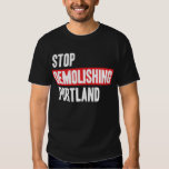 Stop Demolishing Portland T-Shirt