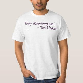 Stop disturbing the peace T-Shirt