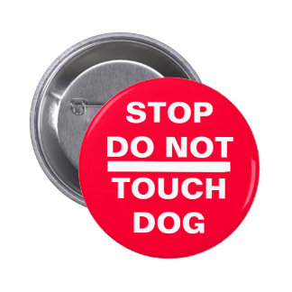 STOP DO NOT TOUCH DOG 2 INCH ROUND BUTTON