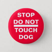 STOP DO NOT TOUCH DOG PINBACK BUTTON