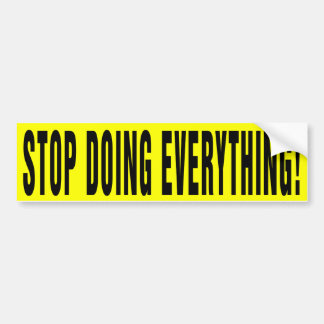 Stop Doing Everything! Bumper Sticker