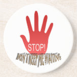 Stop Don`t Keep Me Waiting Drink Coaster