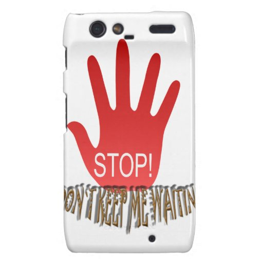 Stop Don`t Keep Me Waiting Droid RAZR Cases