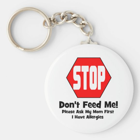 Stop!  Don't Feed Me!  I Have Allergies Keychain