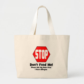 Stop!  Don't Feed Me!  I Have Allergies Large Tote Bag