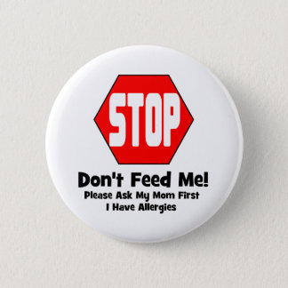 Stop!  Don't Feed Me!  I Have Allergies Pinback Button