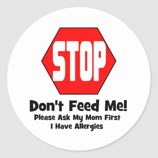 Stop!  Don't Feed Me!  I Have Allergies Stickers