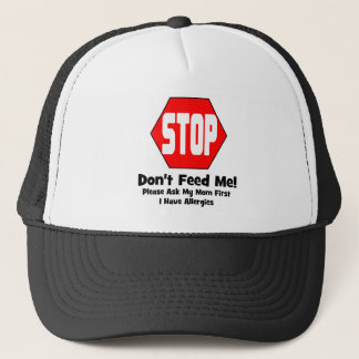 Stop!  Don't Feed Me!  I Have Allergies Trucker Hat