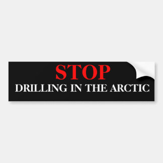 STOP, DRILLING IN THE ARCTIC CAR BUMPER STICKER