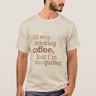 Stop drinking coffee T-Shirt