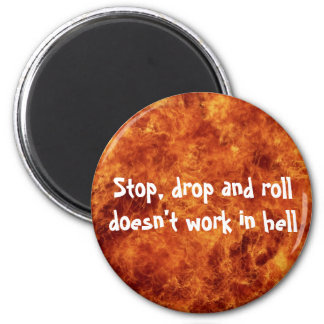 Stop, drop and roll doesn't work in hell 2 inch round magnet