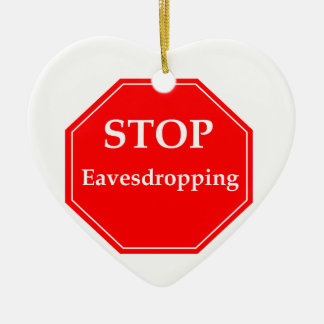 Stop Eavesdropping Ceramic Ornament