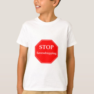 Stop Eavesdropping T-Shirt