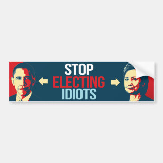 Stop Electing Idiots - Anti-Obama Anti-Hillary - - Bumper Sticker