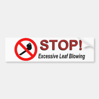STOP Excessive Leaf Blowing Bumper Sticker