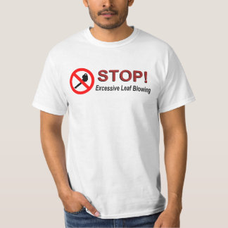STOP Excessive Leaf Blowing Tee Shirt