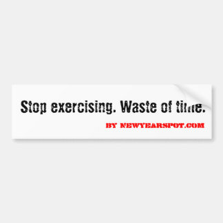 Stop exercising. Waste of time. Car Bumper Sticker