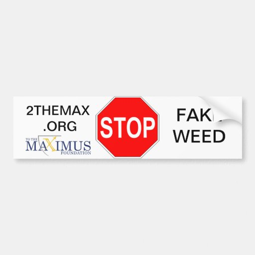 STOP Fake Weed with To The Maximus! Car Bumper Sticker